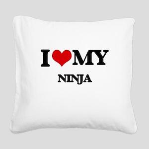 I love my Ninja Square Canvas Pillow