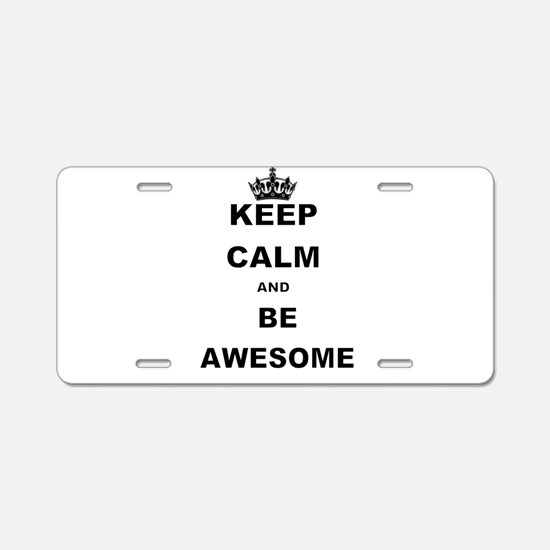 KEEP CALM AND BE AWESOME Aluminum License Plate