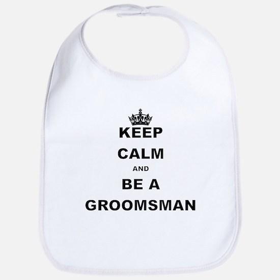 KEEP CALM AND BE A GROOMSMAN Bib