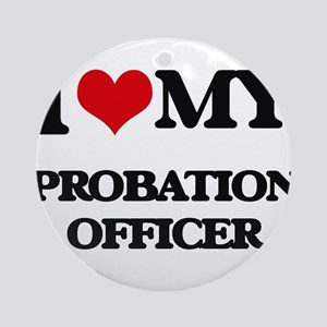 I love my Probation Officer Ornament (Round)