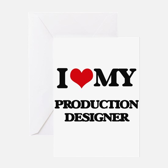 I love my Production Designer Greeting Cards
