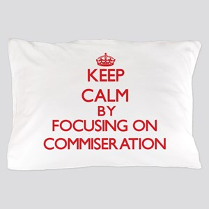 Commiseration Pillow Case