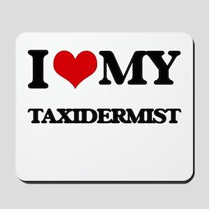 I love my Taxidermist Mousepad