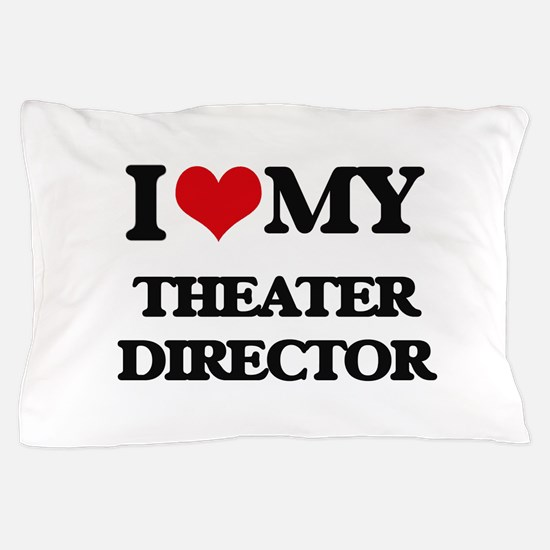 I love my Theater Director Pillow Case