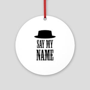 Heisenberg Say My Name Ornament (Round)
