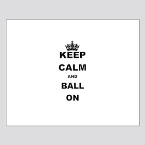 KEEP CALM AND BALL ON Posters