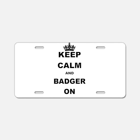 KEEP CALM AND BADGER ON Aluminum License Plate