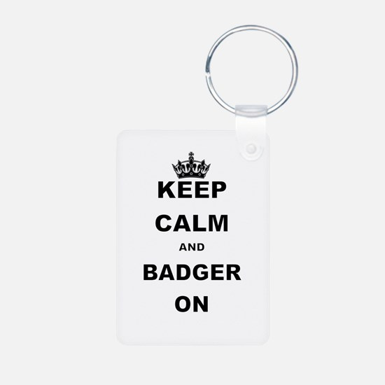 KEEP CALM AND BADGER ON Keychains