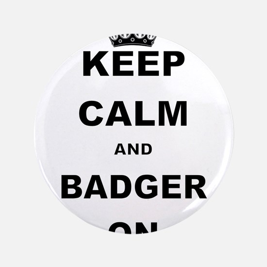 "KEEP CALM AND BADGER ON 3.5"" Button (100 pack)"