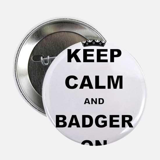 """KEEP CALM AND BADGER ON 2.25"""" Button (10 pack)"""