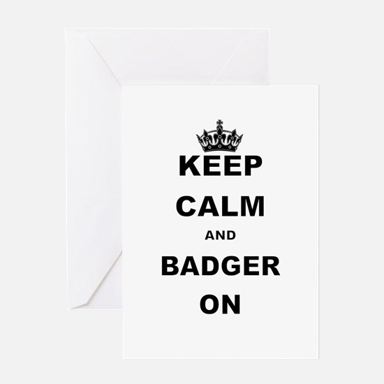 KEEP CALM AND BADGER ON Greeting Cards