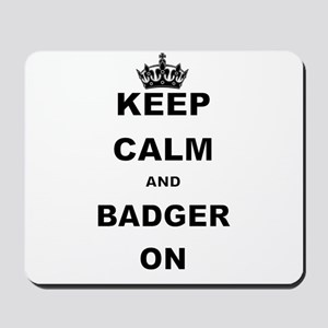 KEEP CALM AND BADGER ON Mousepad