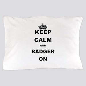 KEEP CALM AND BADGER ON Pillow Case