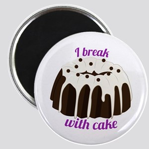 I Break With Cake Magnets