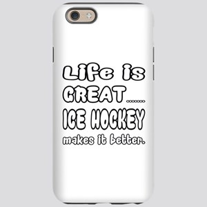 Life is Great.. Ice Hockey iPhone 6/6s Tough Case