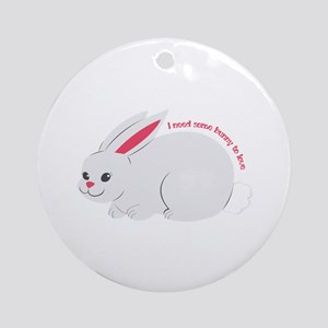 I need Some Bunny to love Ornament (Round)