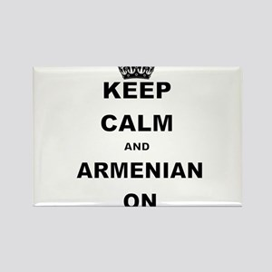 KEEP CALM AND ARMENIAN ON Magnets