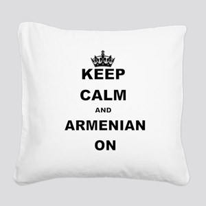 KEEP CALM AND ARMENIAN ON Square Canvas Pillow