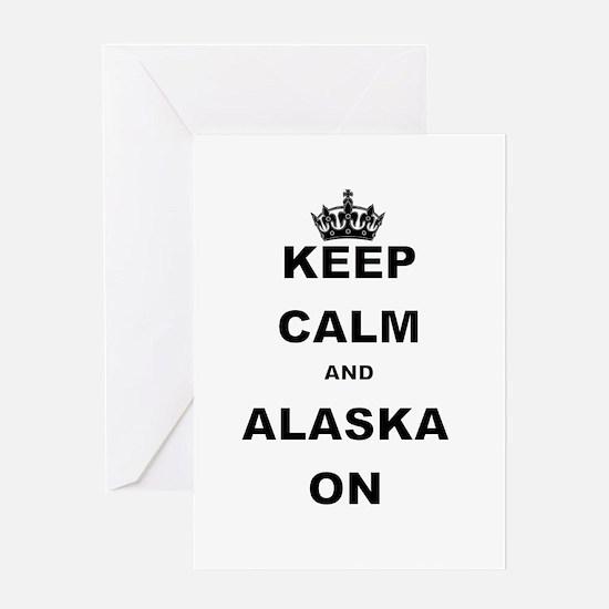 KEEP CALM AND ALASKA ON Greeting Cards