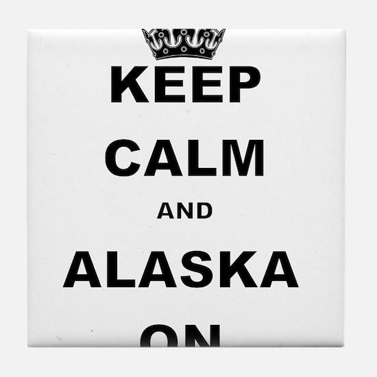 KEEP CALM AND ALASKA ON Tile Coaster