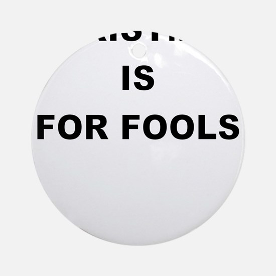 CHRISTMAS IS FOR FOOLS Ornament (Round)