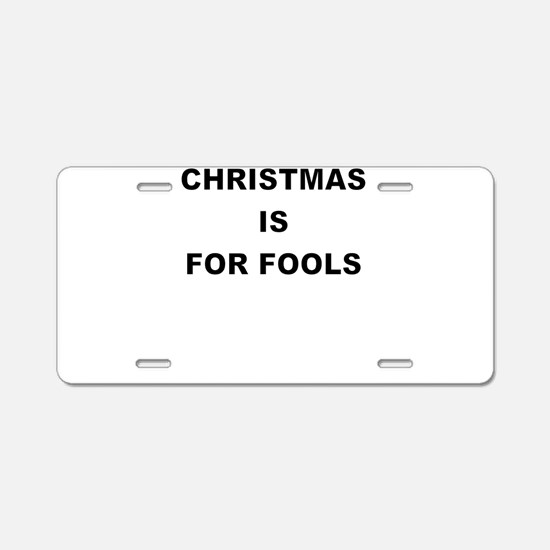 CHRISTMAS IS FOR FOOLS Aluminum License Plate