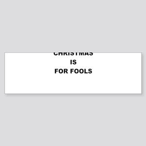 CHRISTMAS IS FOR FOOLS Bumper Sticker