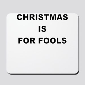 CHRISTMAS IS FOR FOOLS Mousepad