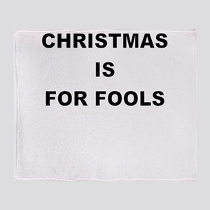 CHRISTMAS IS FOR FOOLS Throw Blanket