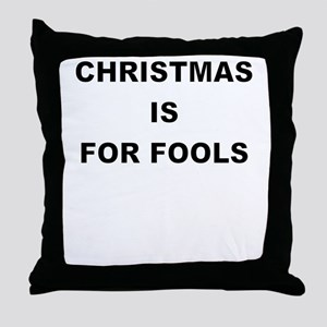 CHRISTMAS IS FOR FOOLS Throw Pillow