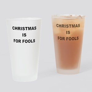 CHRISTMAS IS FOR FOOLS Drinking Glass