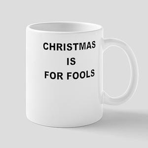 CHRISTMAS IS FOR FOOLS Mugs