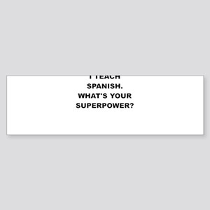 I TEACH SPANISH WHATS YOUR SUPERPOWER Bumper Stick