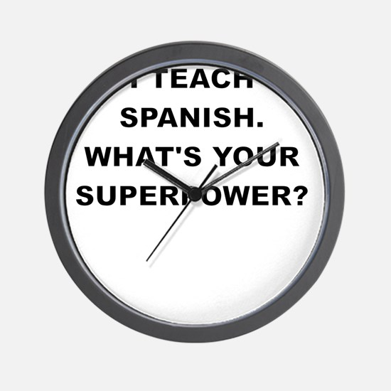 I TEACH SPANISH WHATS YOUR SUPERPOWER Wall Clock