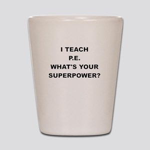 I TEACH P Shot Glass
