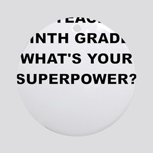 I TEACH NINTH GRADE WHATS YOUR SUPERPOWER Ornament