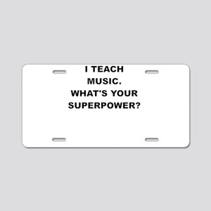 I TEACH MUSIC WHATS YOUR SUPERPOWER Aluminum Licen