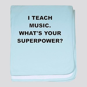 I TEACH MUSIC WHATS YOUR SUPERPOWER baby blanket