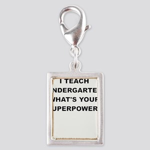 I TEACH KINDERGARTEN WHATS YOUR SUPERPOWER Charms