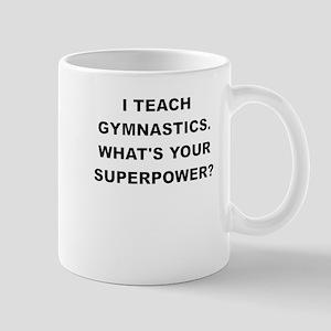 I TEACH GYMNASTICS WHATS YOUR SUPERPOWER Mugs
