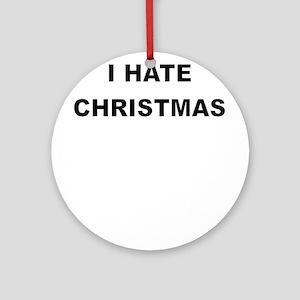 I HARE CHRISTMAS Ornament (Round)