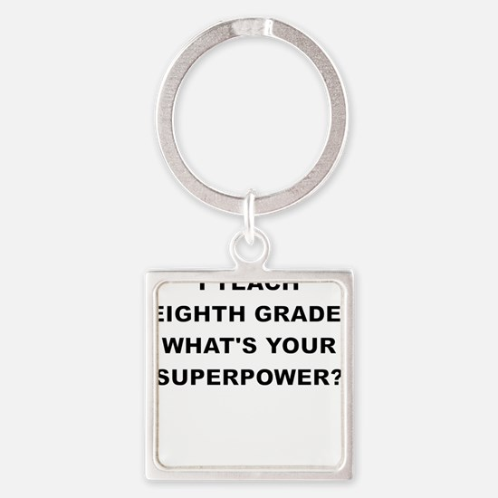 I TEACH EIGHTH GRADE WHATS YOUR SUPERPOWER Keychai