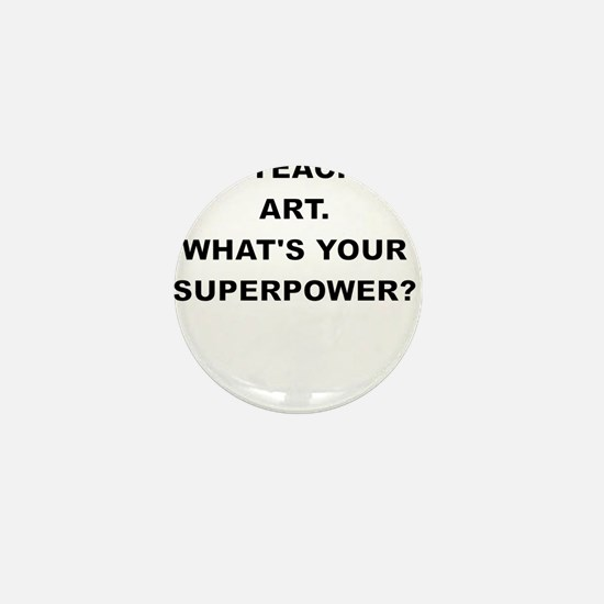 I TEACH ART WHATS YOUR SUPERPOWER Mini Button