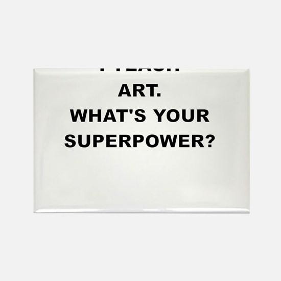 I TEACH ART WHATS YOUR SUPERPOWER Magnets