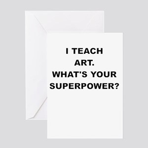 I TEACH ART WHATS YOUR SUPERPOWER Greeting Cards