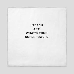I TEACH ART WHATS YOUR SUPERPOWER Queen Duvet