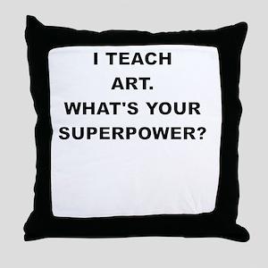 I TEACH ART WHATS YOUR SUPERPOWER Throw Pillow