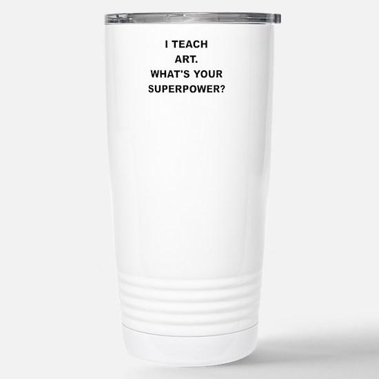 I TEACH ART WHATS YOUR SUPERPOWER Travel Mug