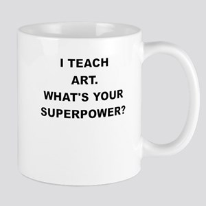 I TEACH ART WHATS YOUR SUPERPOWER Mugs