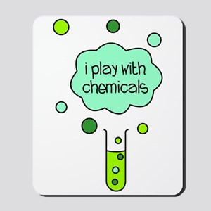 I Play with Chemicals Mousepad